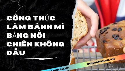 Cac Cong Thuc Lam Banh Mi Bang Noi Chien Khong Dau
